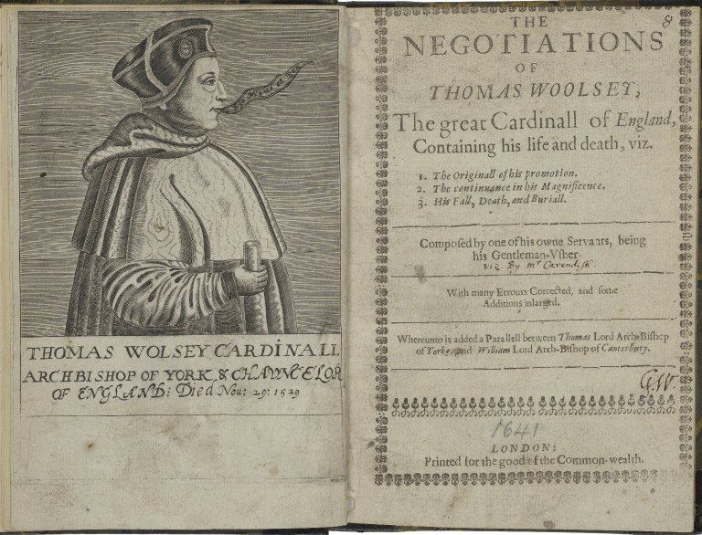 The negotiations of Thomas Woolsey, the great cardinall of England, containing his life and death ...