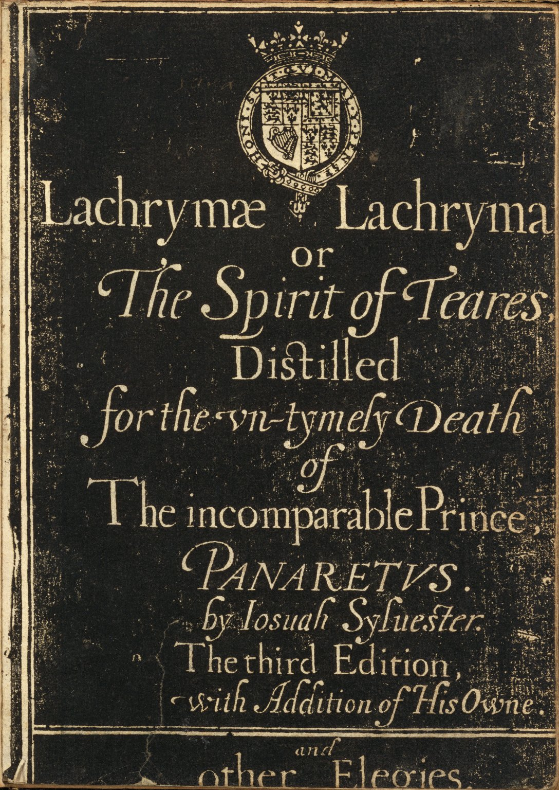 Lachrymæ lachrymaru[m] or The spirit of teares distilled for the vn-tymely death of the incomparable prince, Panaretus.