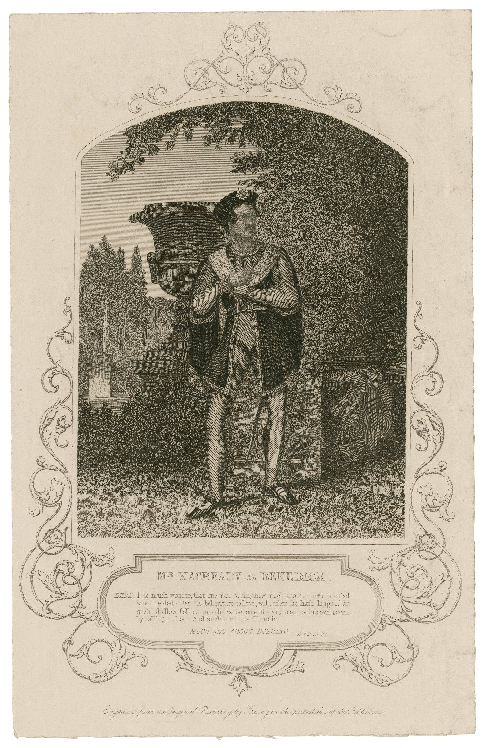 Mr. Macready as Benedick ... [in Shakespeare's Much ado about nothing] [graphic] / engraved from an original painting by [H.] Tracey in the possession of the publishers.