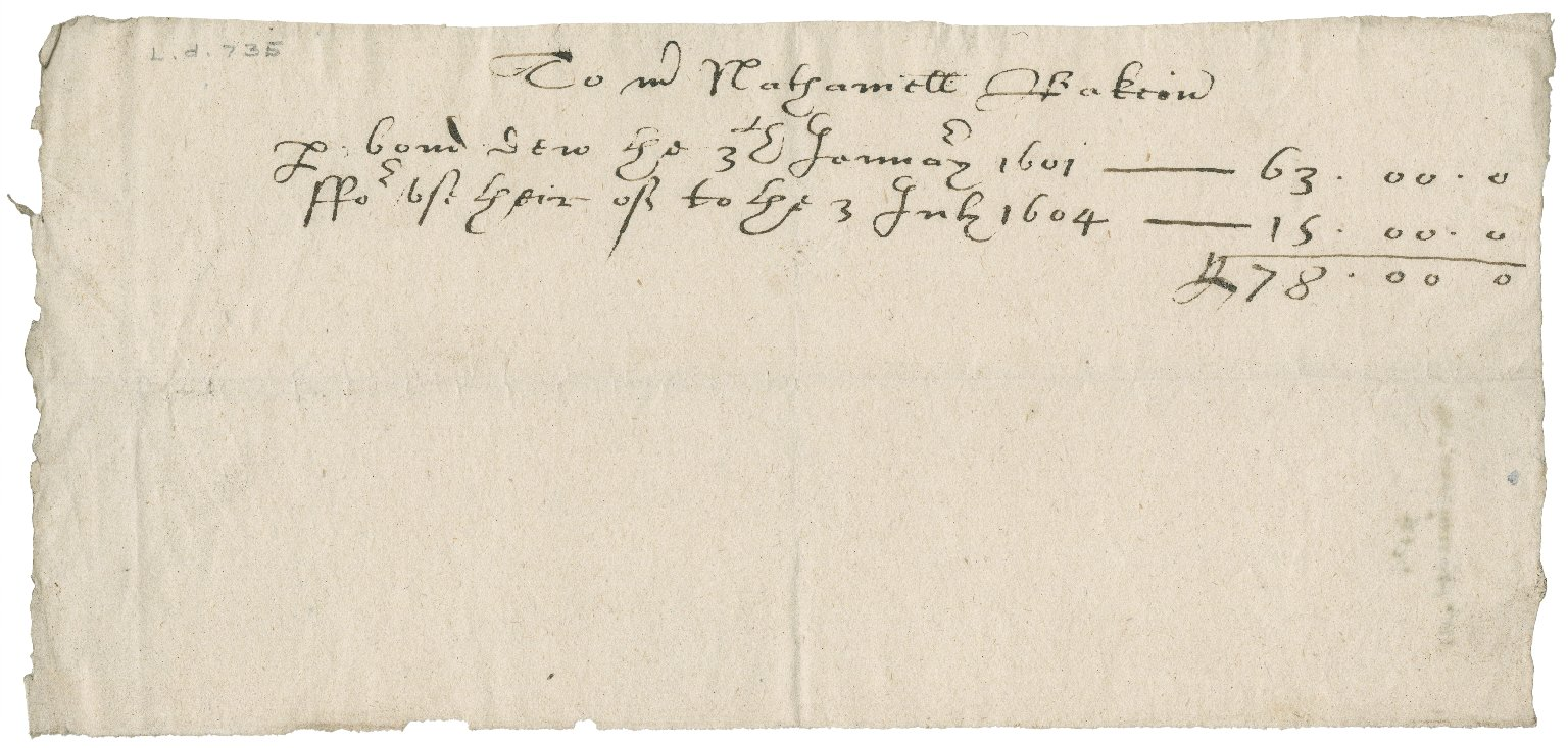 Memorandum of Nathaniel Bacon for money due to him from Mr. Farringbas? on January 3, 1601/2 and July 3, 1604