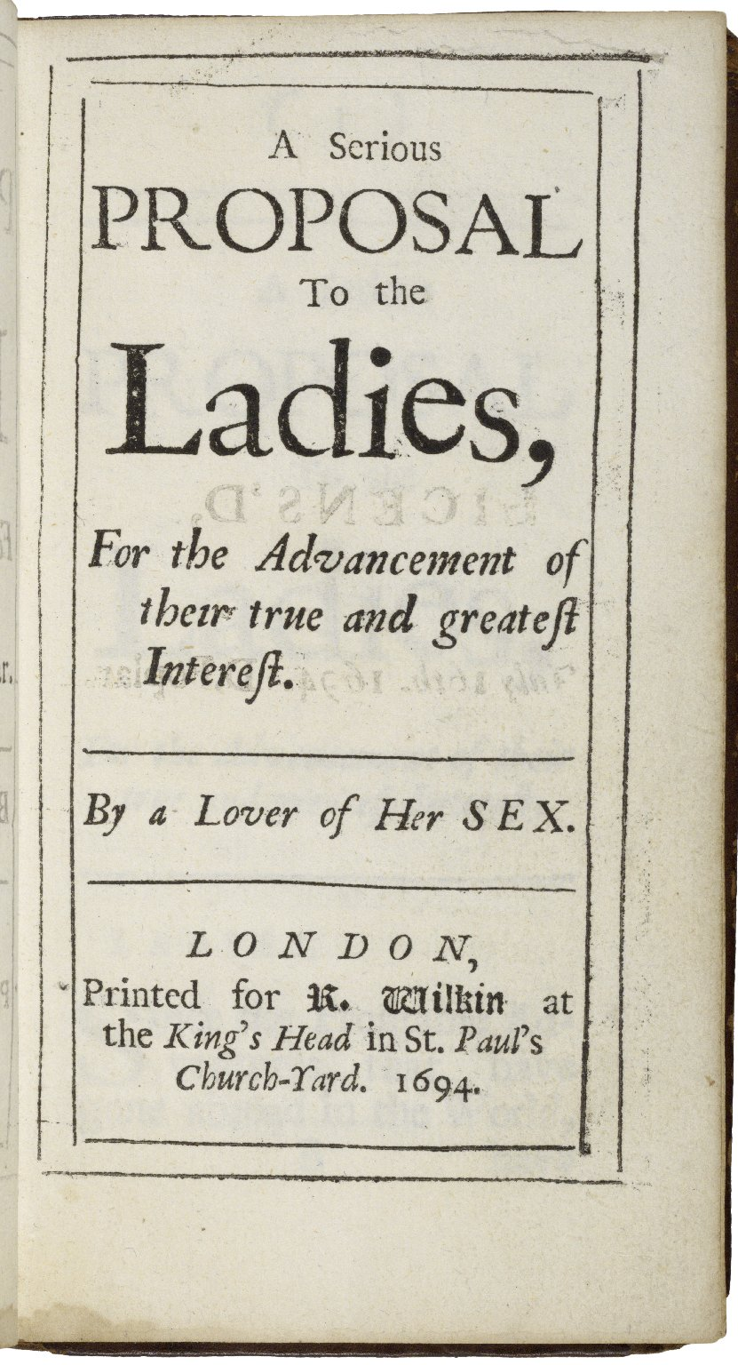 [Serious proposal to the ladies. Part 1] A serious proposal to the ladies, for the advancement of their true and greatest interest. By a lover of her sex.