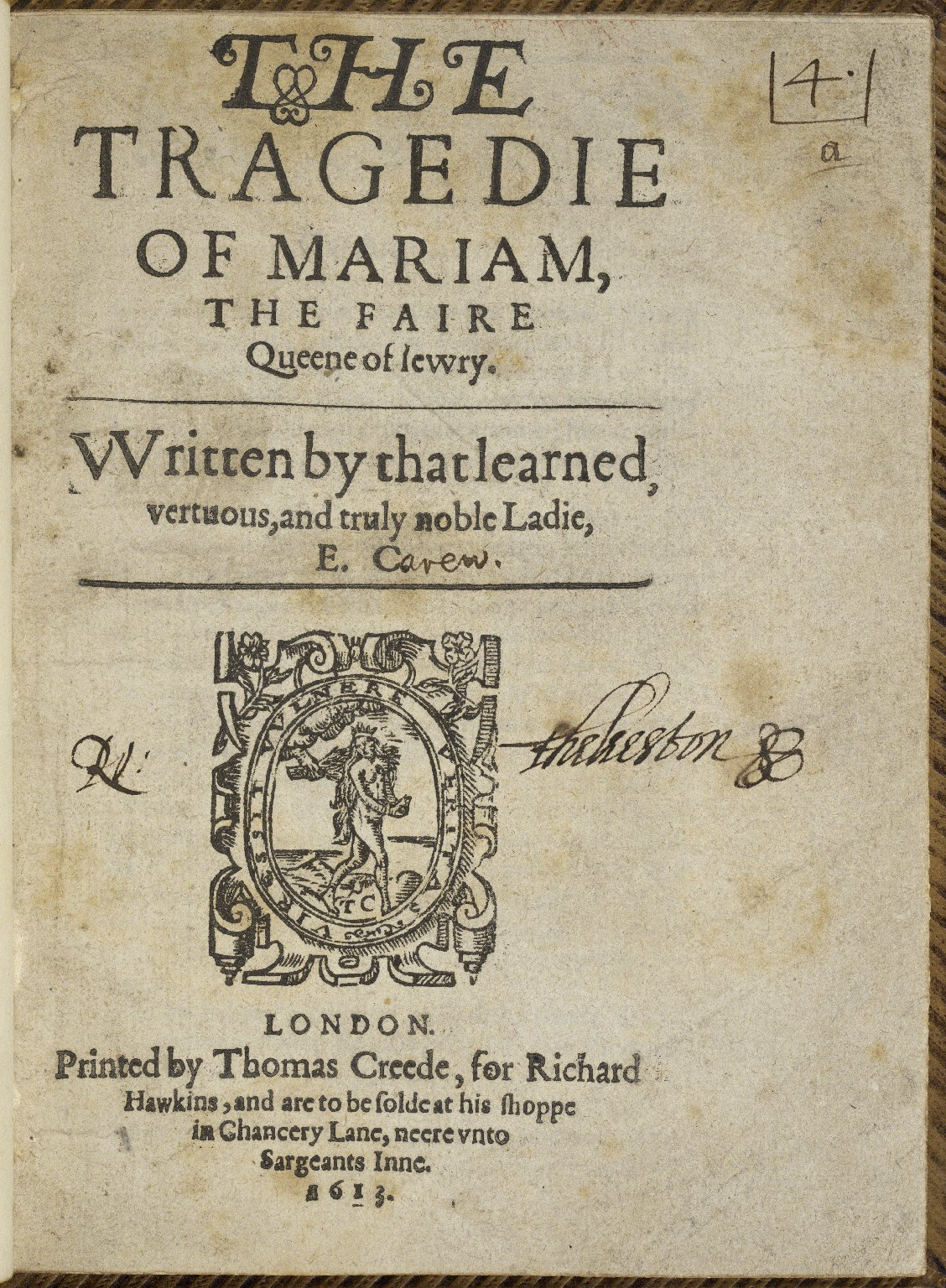 The tragedie of Mariam, the faire queene of Iewry. VVritten by that learned, vertuous, and truly noble ladie, E.C.