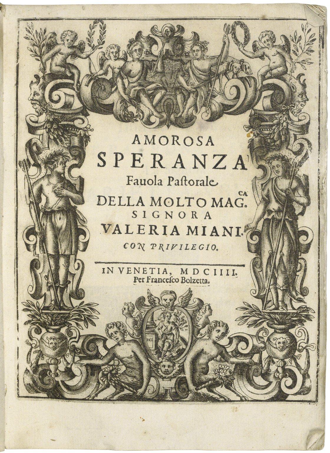 Amorosa speranza : fauola pastorale / della molto mag[nifi]ca signora Valeria Miani.