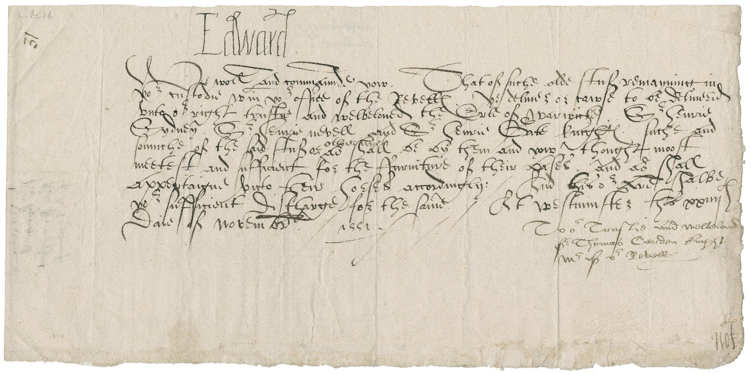Great Britain. Sovereigns, etc., (Edward VI). A Warrant from Kynge E[dward] ffor ffurnyshing of A tryeumfe [endorsement]. [Addressed]: To our Trustie and welbeloued sir Thomas carden knight Mr. of our Revelles. At Westminster thes xxiijth Daie of November.