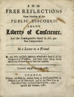 Som free reflections upon occasion of the public discourse about liberty of conscience, and the consequences thereof in this present conjuncture.