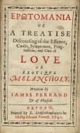 [Traité de l'essence et guérison de l'amour] Er¯otomania or A treatise discoursing of the essence, causes, symptomes, prognosticks, and cure of love, or erotique melancholy.