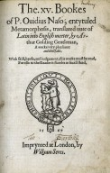 The .xv. bookes of P. Ouidius Naso, entytuled Metamorphosis, translated oute of Latin into English meeter, by Arthur Golding Gentleman, a worke very pleasaunt and delectable.