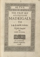 The first set of English madrigals to 3.4.5. and 6. voices: newly composed by Iohn Wilbye.