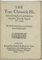 King Leir. The true chronicle history of King Leir, and his three daughters, Gonorill, Ragan, and Cordella. As it hath bene diuers and sundry times lately acted.