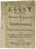 An essay to revive the antient education of gentlewomen, in religion, manners, arts & tongues. With an answer to the objections against this way of education.