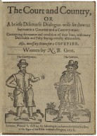The court and country, or A briefe discourse dialogue-wise set downe betweene a courtier and a country-man: contayning the manner and condition of their liues, with many delectable and pithy sayings worthy obseruation. Also, necessary notes for a courtier. VVritten by N.B. Gent.