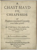 A chast mayd in Cheape-Side· A pleasant conceited comedy neuer before printed. As it hath beene often acted at the Swan on the Banke-side, by the Lady Elizabeth her Seruants. By Thomas Midelton Gent.