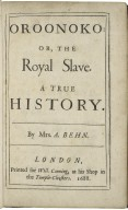 Oroonoko: or, The royal slave. A true history. By Mrs. A. Behn.