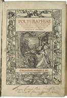 Polygraphiae libri sex Ioannis Trithemij Abbatis Peapolitani, quondam Spanheimensis : ad Maximilianum Caesarem.