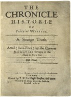 The chronicle historie of Perkin VVarbeck. A strange truth. Acted (some-times) by the Queenes Maiesties Servants at the Phænix in Drurie lane.