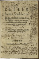 A letter from a souldier of good place in Ireland, to his friend in London, touching the notable victorie of her Maiesties forces there, against the Spaniards, and Irish rebels: and of the yeelding vp of Kynsale, and other places there held by the Spanyards.