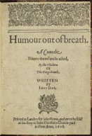 Humour out of breath. A comedie diuers times latelie acted, by the Children of the Kings Reuells. Written by Iohn Day.