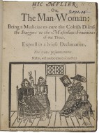 Hic mulier, or, The man-woman : being a medicine to cure the coltish disease of the staggers in the masculine-feminines of our times : exprest in a briefe declamation.