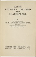 Links between Ireland and Shakespeare, by the Right Honourable Sir D. Plunket Barton, bart.