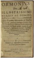 Ormonius: siue, Illustrissimi herois ac domini, T. Thomæ Butleri, Ormoniæ & Osoriæ comitis, viscomitis de Thurles, baronis de Arckelo, comitatus Palatini Tiperariæ domini regni Hyberniæ archithesaurij, illustrissimi periscelidos ordinis equitis, & regiæ maiestati in Hybernia sacrioribus a conilijs prosapia, laborumq[ue] præcipuorum ab eodem pro patria & principe susceptorum commemoratio heroico carmine conscripta. A Dermito Meara Ormoniensi Hyberno, & insignissimæ Oxoniensis Academiæ quondam alumno.