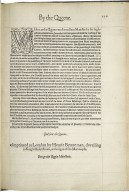 [Proclamations. 1569-01-09] By the Queene. Where as the Quenes most excellent Maiestie by hir highnesse proclamation in Nouember last, did apoint and limit the reading of the lotterie within hir citie of London this. x. of Ianuary. ...