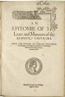 The historie of Iustine. Containing a narration of kingdomes, from the beginning of the Assyrian monarchy, vnto the raigne of the Emperour Augustus. VVhereunto is newly added a briefe collection of the liues and manners of all the emperours succeeding, vn