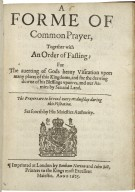 [Liturgies. Special forms of prayer (General, 1625)] A forme of common prayer, together with an order of fasting: for the auerting of Gods heauy visitation vpon many places of this kingdome, and for the drawing downe of his blessings vpon vs, and our armies by sea and land. The prayers are to be read euery Wednesday during this visitation. Set foorth by His Maiesties authority.