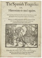 The Spanish tragedie: or, Hieronimo is mad againe.