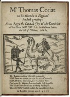 Mr Thomas Coriat to his friends in England sendeth greeting: from Agra the capitall city of the dominion of the great Mogoll in the Easterne India, the last of October, 1616. Thy trauels and thy glory to ennamell, with fame we mount thee on the lofty cammell; ... .