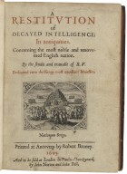 A restitution of decayed intelligence: in antiquities. Concerning the most noble and renovvmed English nation. By the studie and trauaile of R. V. Dedicated vnto the Kings most excellent Maiestie.