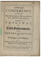 A political conference between Aulicus, a courtier; Demas, a countryman; and Civicus, a citizen : clearing the original of civil government, the powers and duties of soveraigns and subjects. In a familiar and plain way, which may be understood by every ordinary capacity.