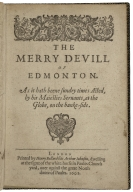 Merry devil of Edmonton. The merry deuill of Edmonton : as it hath beene sundry times acted, by His Maiesties Seruants, at the Globe, on the banke-side.