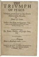 The triumph of peace : a masque : presented by the foure honourable houses, or Innes of Court before the King and Queenes Majesties, in the banquetting-house at White Hall, February the third. 1633 / invented and written by James Shirley, of Grayes-Inne, Gent.