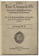The true chronicle historie of the whole life and death of Thomas Lord Cromwell. As it hath beene sundry times publikely acted by the Kings Maiesties Seruants. Written by VV.S.