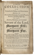 A brief collection of remarkable passages and occurrences relating to the birth, education, life, conversion, travels, services, and deep sufferings of that ancient, eminent, and faithful servant of the Lord, Margaret Fell; but by her second marriage, Margaret Fox. ...
