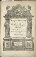 Songs of mourning: bevvailing the vntimely death of Prince Henry. VVorded by Tho. Campion. And set forth to bee sung with one voyce to the lute, or violl: by Iohn Coprario.