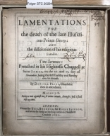 Lamentations for the death of the late illustrious Prince Henry: and the dissolution of his religious familie. : Two sermons: preached in his Highnesse chappell at Saint Iames, on the 10. and 15. day of Nouember, being the first Tuesday and Sunday after his decease. By Daniell Price, chaplaine then in attendance.