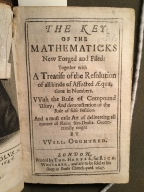 The key of the mathematicks new forged and filed : together with a treatise of the resolution of all kinde of affected aequations in numbers : vvith the rule of compound usury, and demonstration of the rule of false position : and a most easie art of delineating all manner of plaine sun-dyalls / geometrically taught by VVill. Oughtred.