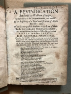 A revindication set forth by William Parker, in the behalfe of Dr. Drayton deceased, and himself : of the possibility of a total mortification of sin in this life: and, of the saints perfect obedience to the law of God: to be the orthodox Protestant doctrine, and no innovations (as they are falsly charged to be) of Dr. Drayton and W. Parker; in an illogicall vindication, wherein the necessity of sins remaining in the best saints as long as they live, and the impossibility of perfect obedience to the law of God, is ignorantly and perversly avouched to to [sic] be the orthodox Protestant doctrine; by one who subscribeth his name John Tendring. ...