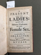 A present for the ladies : being an historical vindication of the female sex. To which is added, the character of an accomplish'd virgin, wife, and widow, in verse.