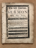 The best portion. : Being a sermon preached at the funeral of Mrs. Mary Steed, in the city of Exon, November 16th, 1699. Wherein these three points are briefly handled. I. That those who have God for their portion, may in this life be exercised under great afflictions. II. That the interest of a believer in God, as his portion, is not at all weakned by the greatest affliction. III. That God only is a soul satisfying portion to a true believer, &c. By T.W. a lover of peace and truth.
