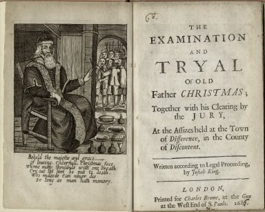 The examination and tryal of old Father Christmas; together with his clearing by the jury, at the assizes held at the town of Difference, in the county of Discontent.
