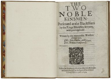 The two noble kinsmen: presented at the Blackfriers by the Kings Maiesties servants, with great applause: written by the memorable worthies of their time.