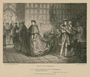 Wolsey and Buckingham ... Well, we shall then know more, and Buckingham, shall lessen this big look, Henry VIII, act I, scene 1 [graphic] / drawn by Solomon Hart, R.A. ; engraved by C. Roberts.