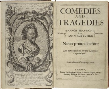 Comedies and tragedies written by Francis Beaumont and Iohn Fletcher Gentlemen. Neverprinted [sic] before, and now published by the authours originall copies.