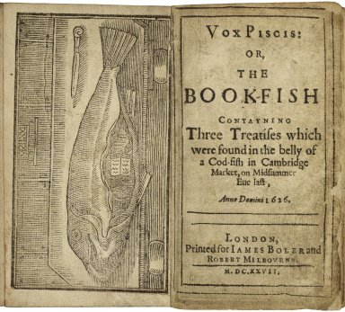 Vox piscis: or, The book-fish contayning three treatises which were found in the belly of a cod-fish in Cambridge Market, on Midsummer Eue last, anno Domini 1626.
