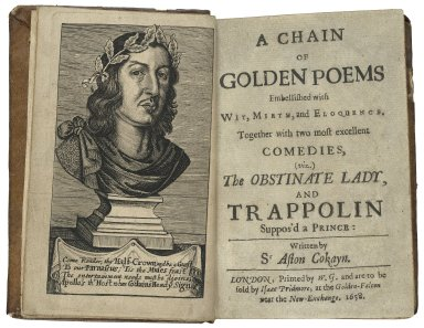 A chain of golden poems embellished with wit, mirth, and eloquence. Together with two most excellent comedies, (viz.) The obstinate lady, and Trappolin suppos'd a prince: written by Sr Aston Cokayn.