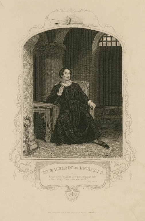 Mr. Macready as Richard II [in Shakespeare's Richard II]: I have been studying how I may compare this prison where I live unto the world [graphic].