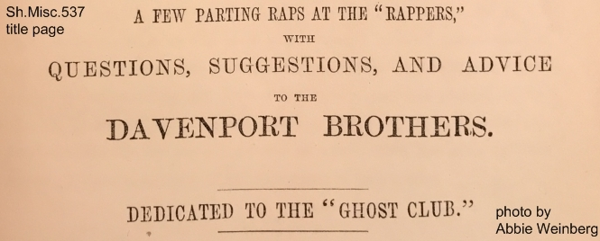 "A discovery concerning ghosts : with a rap at the ""spirit rappers"" : to which is added a few parting raps at the ""rappers,"" with questions, suggestions, and advice to the Davenport brothers ; dedicated to the ""Ghost Club"" / by George Cruikshank ; illustrated with cuts."
