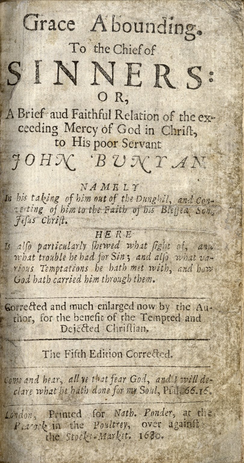 Grace abounding. To the chief of sinners: or, A brief aud [sic] faithful relation of the exceeding mercy of God in Christ, to His poor servant John Bunyan.
